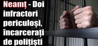 Neamț – Doi infractori periculoși, încarcerați de polițiști