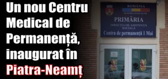 Un nou Centru Medical de Permanență, inaugurat în Piatra-Neamț