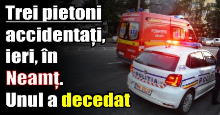 Trei pietoni accidentați, ieri (5 decembrie), în Neamț. Unul a decedat
