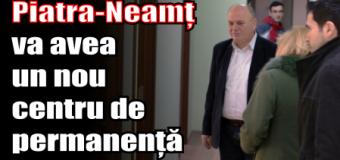 Piatra-Neamț va avea un nou centru de permanență