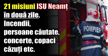 21 misiuni ISU Neamț în două zile. Incendii, persoane căutate, concerte, copaci căzuți etc.