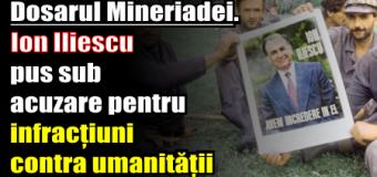 Dosarul Mineriadei. Ion Iliescu pus sub acuzare pentru infracțiuni contra umanității