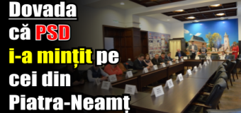 Dovada că PSD i-a mințit pe cei din Piatra-Neamț
