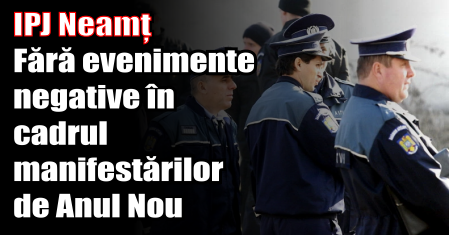 IPJ Neamț – Fără evenimente negative în cadrul manifestărilor de Anul Nou