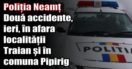 Poliția Neamț – Două accidente, ieri, în afara localității Traian și în comuna Pipirig