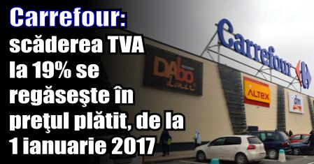 Carrefour: scăderea TVA-ului la 19% se regăseşte în preţul plătit, de la 1 ianuarie 2017