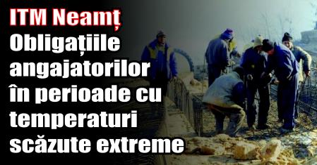 ITM Neamț – Obligațiile angajatorilor în perioade cu temperaturi scăzute extreme