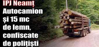IPJ Neamț – Autocamion și 15 mc de lemn, confiscate de polițiști