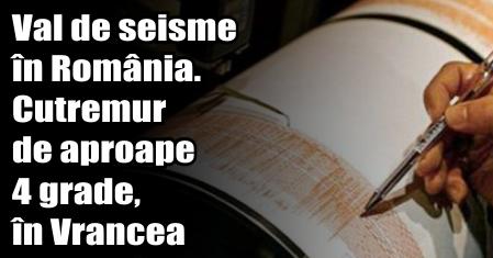 Val de seisme în România. Cutremur de aproape 4 grade, în Vrancea