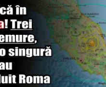 Panică în Italia! Trei cutremure, într-o singură oră, au zguduit Roma