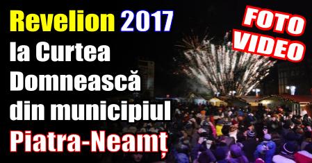 Revelion 2017 la Curtea Domnească din Piatra-Neamț – FOTO VIDEO