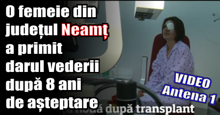 O femeie din județul Neamț a primit darul vederii după 8 ani de așteptare