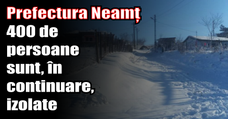Prefectura Neamț – 400 de persoane sunt, în continuare, izolate