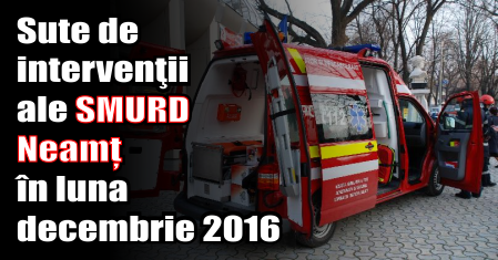 Sute de intervenţii ale SMURD Neamț în luna decembrie 2016