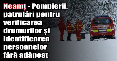 Neamț – Pompierii, patrulări pentru verificarea drumurilor și identificarea persoanelor fără adăpost