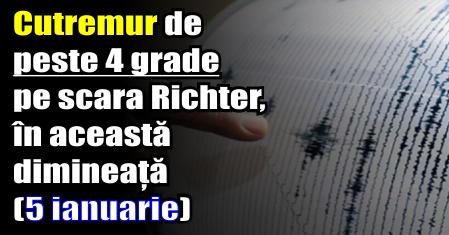 Cutremur de peste 4 grade pe scara Richter, în această dimineață (5 ianuarie)