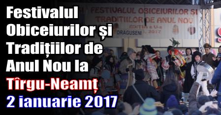 Festivalul Obiceiurilor și Tradițiilor de Anul Nou la Tîrgu-Neamț – 2 ianuarie 2017