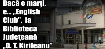 """Dacă e marți, e… """"English Club"""",  la Biblioteca Judeţeană """"G. T. Kirileanu"""""""
