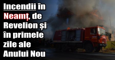 Incendii în Neamț, de Revelion și în primele zile ale Anului Nou