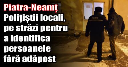 Piatra-Neamț – Polițiștii locali, pe străzi pentru a identifica persoanele fără adăpost