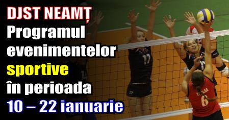 DJST NEAMȚ – Programul evenimentelor sportive în perioada 10 – 22 ianuarie