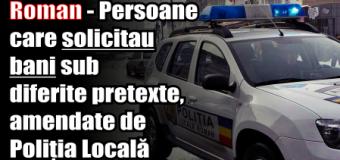 Roman – Persoane care solicitau bani sub diferite pretexte, amendate de Poliția Locală
