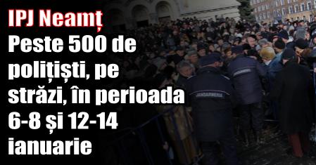 IPJ Neamț – Peste 500 de polițiști, pe străzi, în perioada 6-8 și 12-14 ianuarie