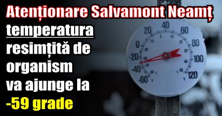 Atenționare Salvamont Neamț – temperatura resimțită de organism va ajunge la -59 grade