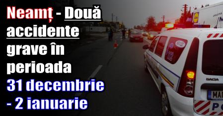Neamț – Două accidente grave în perioada 31 decembrie – 2 ianuarie