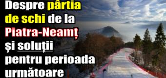 Despre pârtia de schi de la Piatra-Neamț și soluții pentru perioada următoare