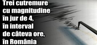Trei cutremure cu magnitudine în jur de 4, în interval de câteva ore, în România