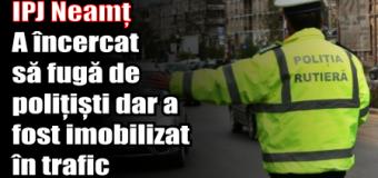 IPJ Neamț – A încercat să fugă de polițiști dar a fost imobilizat în trafic