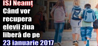 ISJ Neamț – Când vor recupera elevii ziua liberă de pe 23 ianuarie 2017