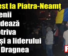 Protest la Piatra-Neamț. Oamenii scandează împotriva PSD și a liderului Liviu Dragnea