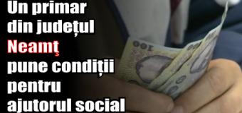 Un primar din județul Neamţ pune condiții pentru ajutorul social