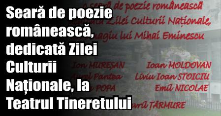 Seară de poezie românească, dedicată Zilei Culturii Naționale, la Teatrul Tineretului