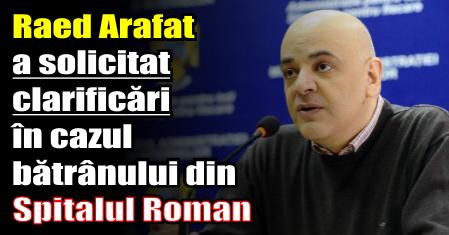 Raed Arafat a solicitat clarificări în cazul bătrânului din Spitalul Roman